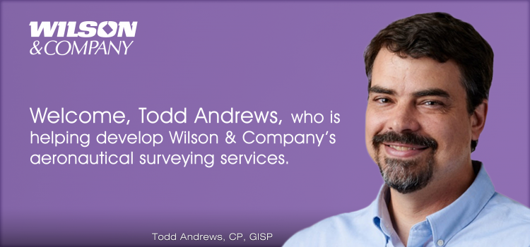 Todd Andrews joins Wilson & Company as Aeronautical Services Manager