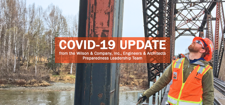 COVID-19 Update from the Wilson & Company, Inc., Engineers & Architects Preparedness Leadership Team